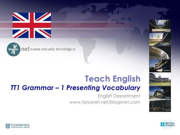 Teach EnglishTT1 Grammar – 1 Presenting Vocabulary                           English Department                www.forosne...