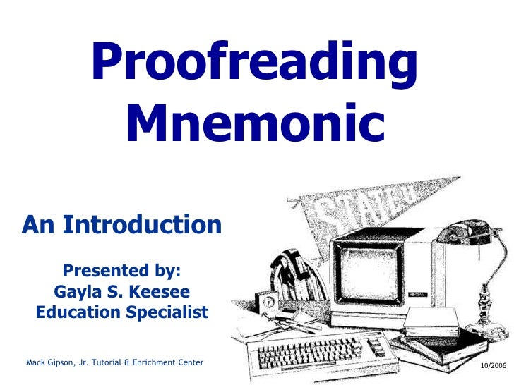 Proofreading Mnemonic An Introduction Presented by: Gayla S. Keesee Education Specialist 10/2006 Mack Gipson, Jr. Tutorial...