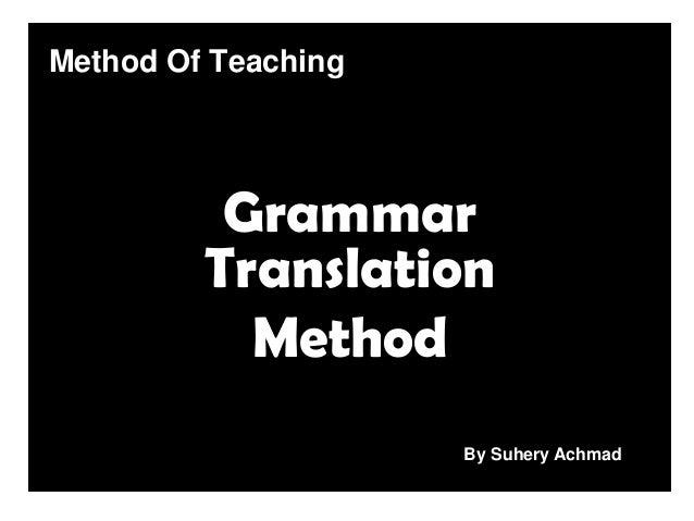 Method Of Teaching Grammar Translation Method By Suhery Achmad