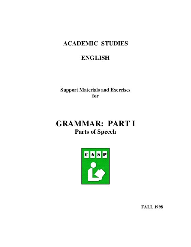 ACADEMIC STUDIES ENGLISH  Support Materials and Exercises for  GRAMMAR: PART I Parts of Speech  FALL 1998