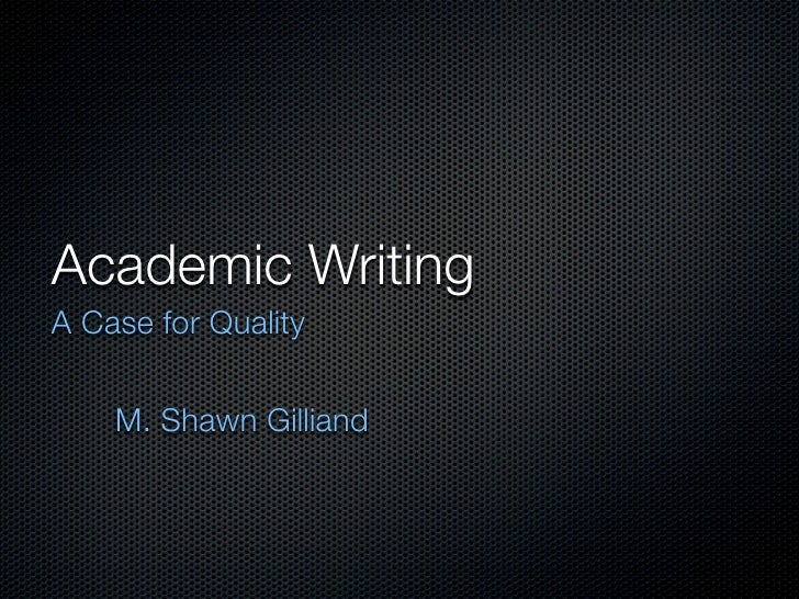 Academic Writing A Case for Quality       M. Shawn Gilliand