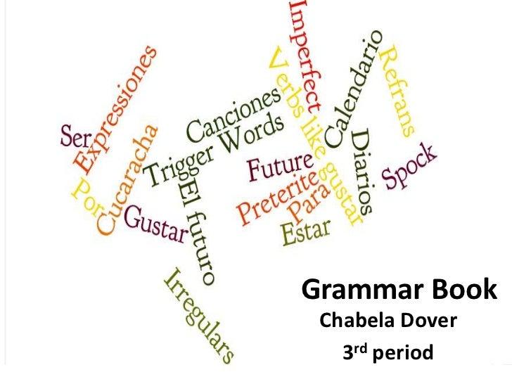 Grammar Book<br />Chabela Dover<br />3rd period <br />