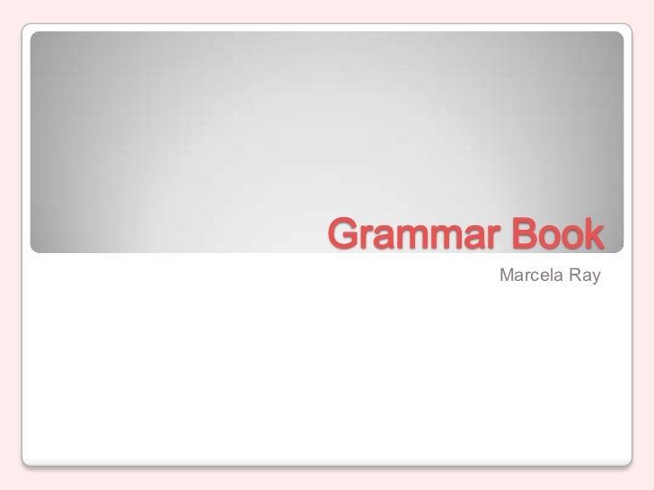 Grammar Book       Marcela Ray