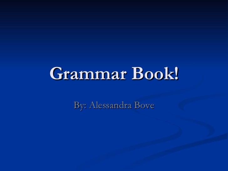 Grammar Book! By: Alessandra Bove
