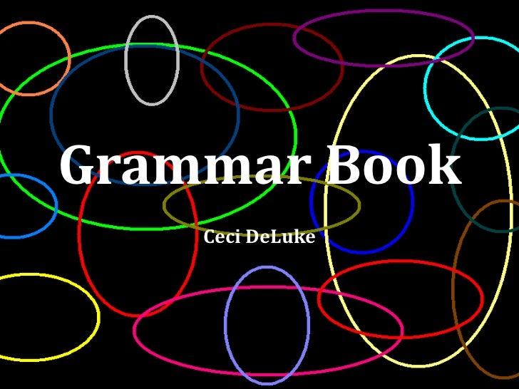 Grammar Book<br />Ceci DeLuke<br />