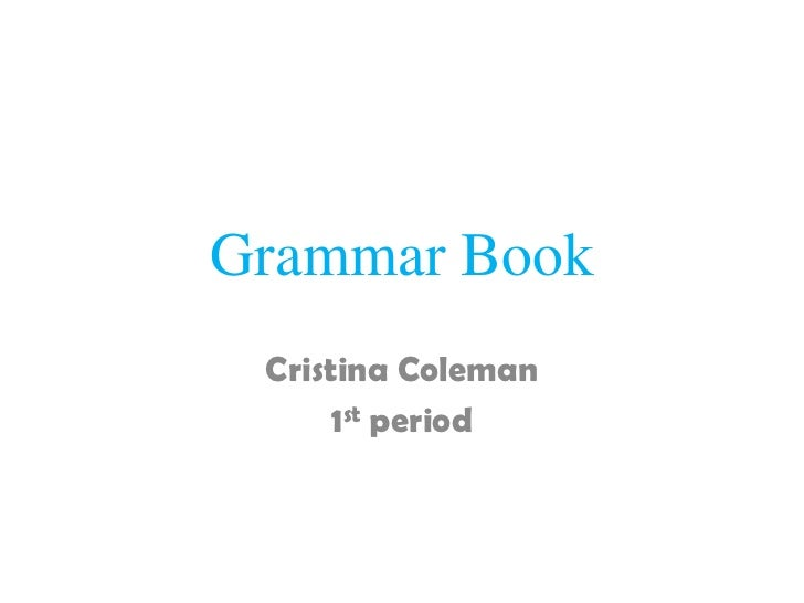 Grammar Book Cristina Coleman      1st period