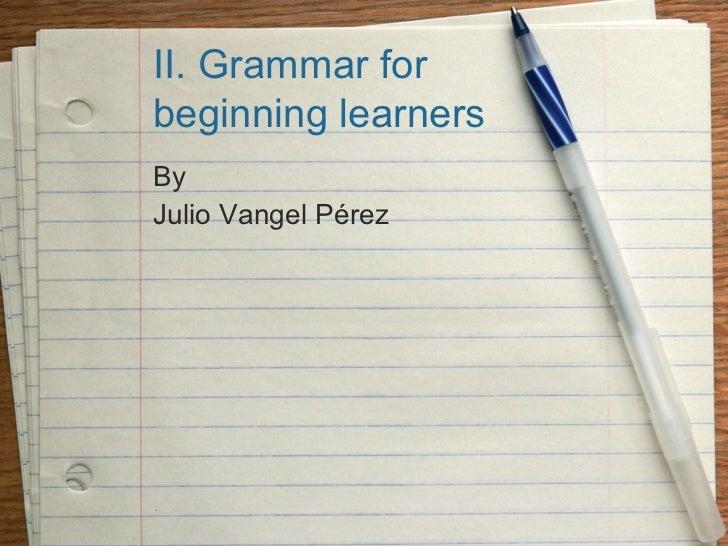 II. Grammar forbeginning learnersByJulio Vangel Pérez