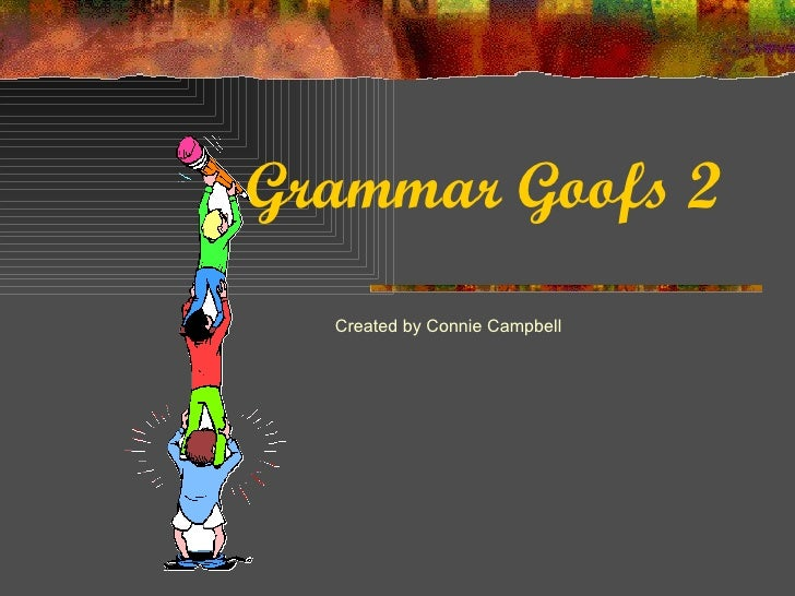 Grammar Goofs 2 Created by Connie Campbell