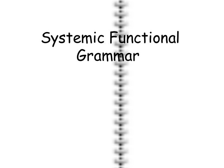 limitation of systemic functional grammar In this module, the main approach to grammar will be halliday's systemic functional grammar (sfg) a fundamental concept in sfg is the rank scale this is a hierarchical model of the constituents of the clause, which is the highest unit of grammar.