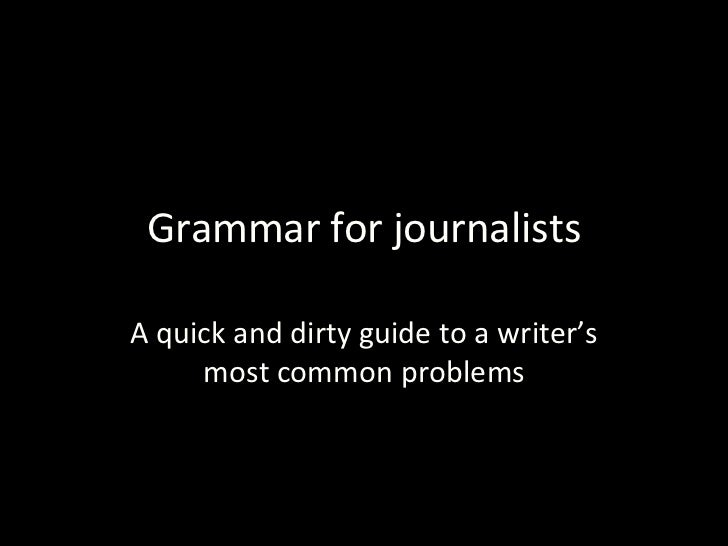 Grammar for journalistsA quick and dirty guide to a writer's     most common problems