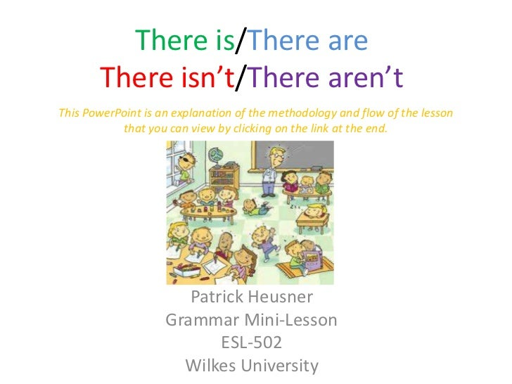 There is/There are       There isn't/There aren'tThis PowerPoint is an explanation of the methodology and flow of the less...