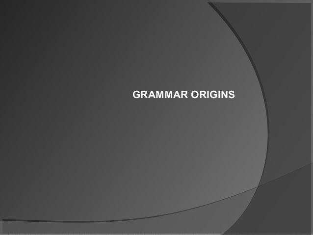 GRAMMAR ORIGINS