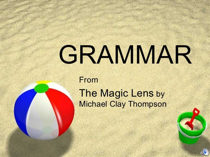 GRAMMAR From The Magic Lens by Michael Clay Thompson