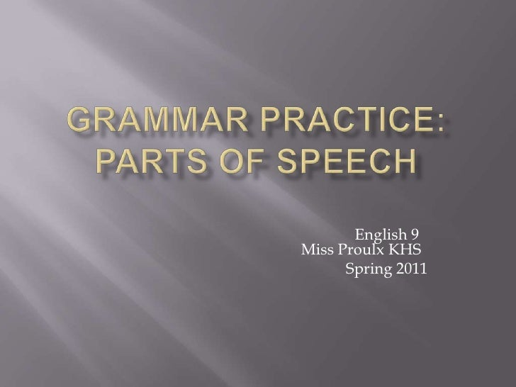 Grammar Practice:Parts of Speech<br />					English 9 				Miss Proulx KHS<br />					Spring 2011<br />