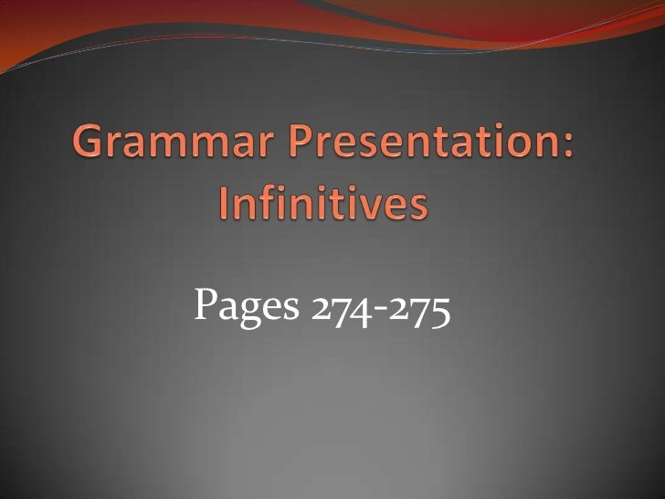 Grammar Presentation: Infinitives<br />Pages 274-275<br />