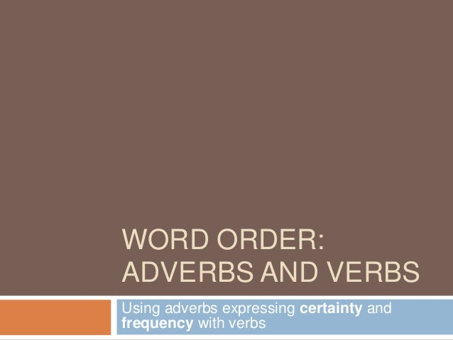 WORD ORDER:ADVERBS AND VERBSUsing adverbs expressing certainty andfrequency with verbs