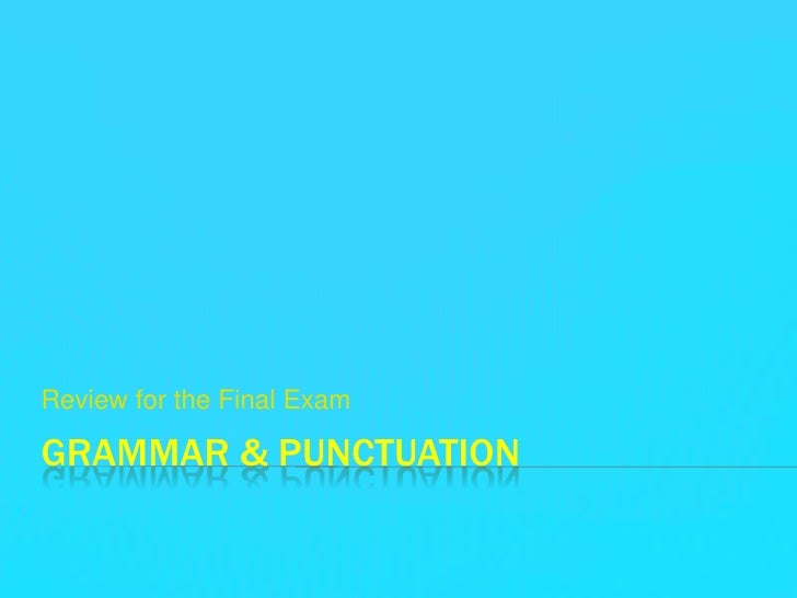 Grammar & Punctuation<br />Review for the Final Exam<br />