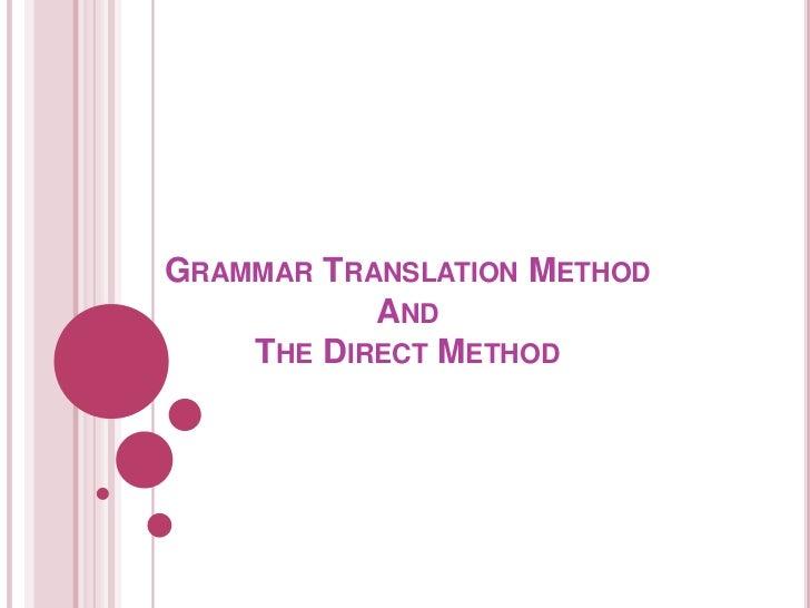 Grammar Translation MethodAndThe Direct Method<br />