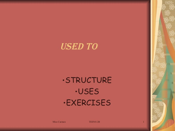 Used to   <ul><li>STRUCTURE </li></ul><ul><li>USES </li></ul><ul><li>EXERCISES </li></ul>