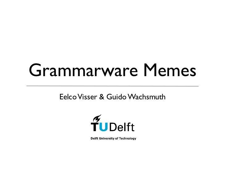 Grammarware Memes   Eelco Visser & Guido Wachsmuth