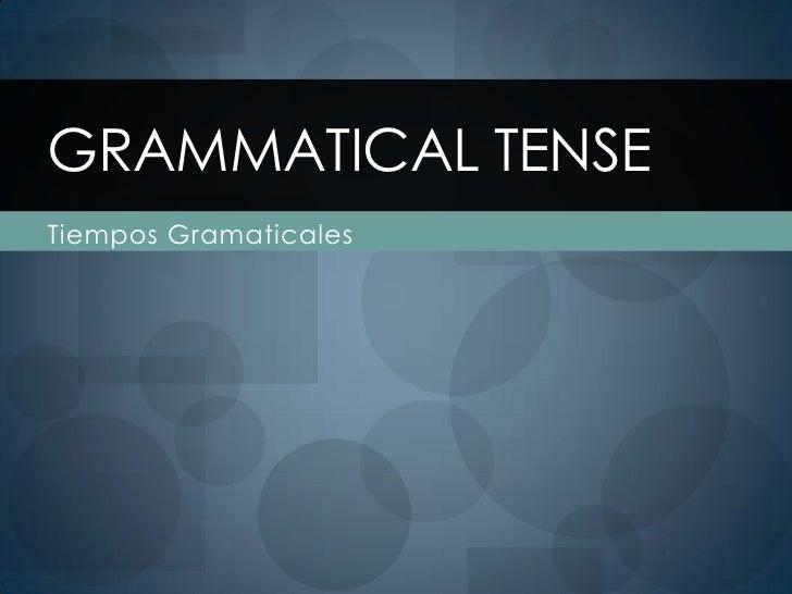 Tiempos Gramaticales<br />Grammatical Tense<br />