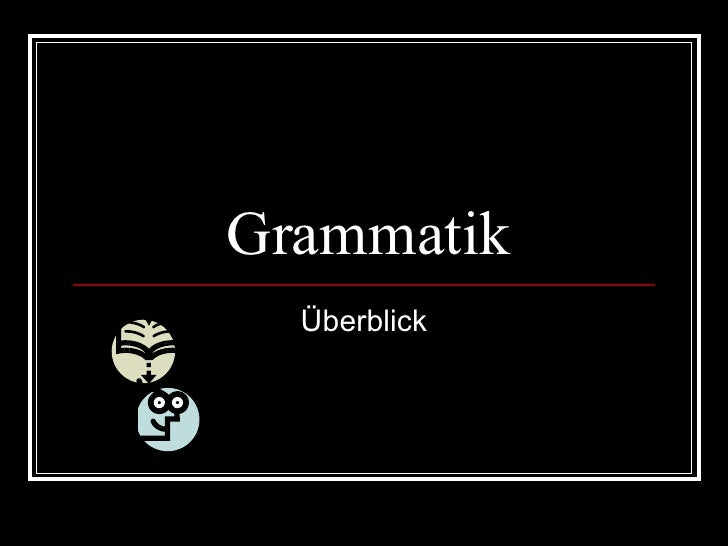 Grammatik Uberblick 1