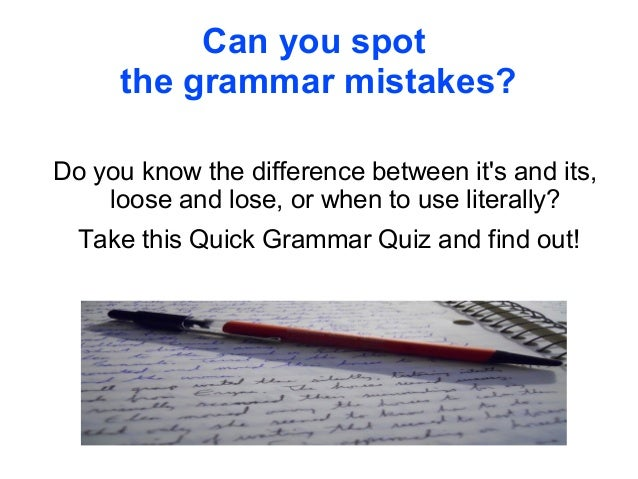 Can you spot the grammar mistakes? Do you know the difference between it's and its, loose and lose, or when to use literal...