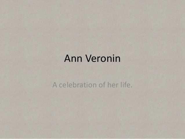 Ann Veronin A celebration of her life.