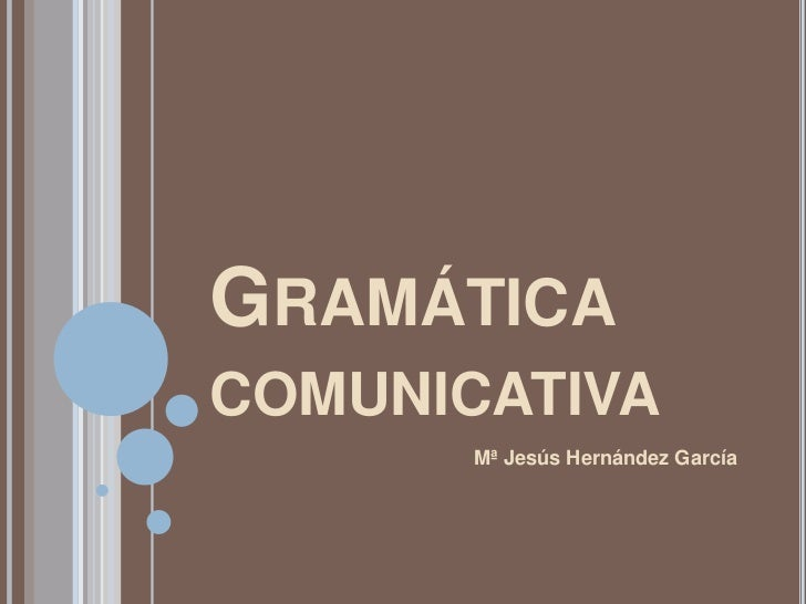 Gramática comunicativa<br />Mª Jesús Hernández García<br />
