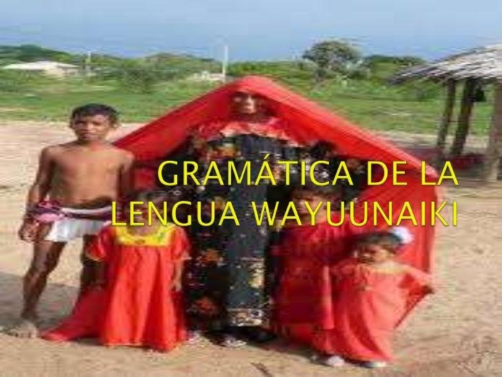 El wayuunaiki (guajiro), miembro de lafamilia lingüística arawak, es la lenguabásica de la etnia wayuu de más de300.000 pe...