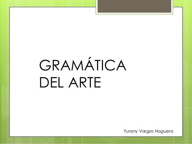 GRAMÁTICA  DEL ARTE  Yurany Vargas Noguera