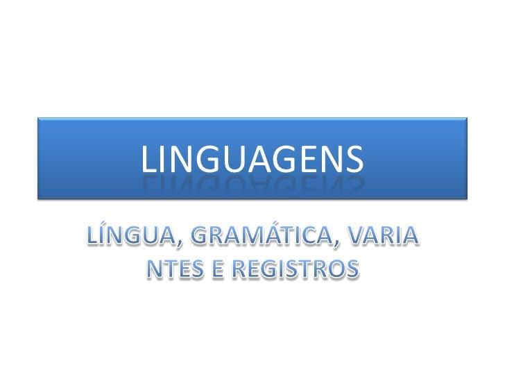 LINGUAGENS<br />LÍNGUA, GRAMÁTICA, <br />VARIANTES E REGISTROS<br />
