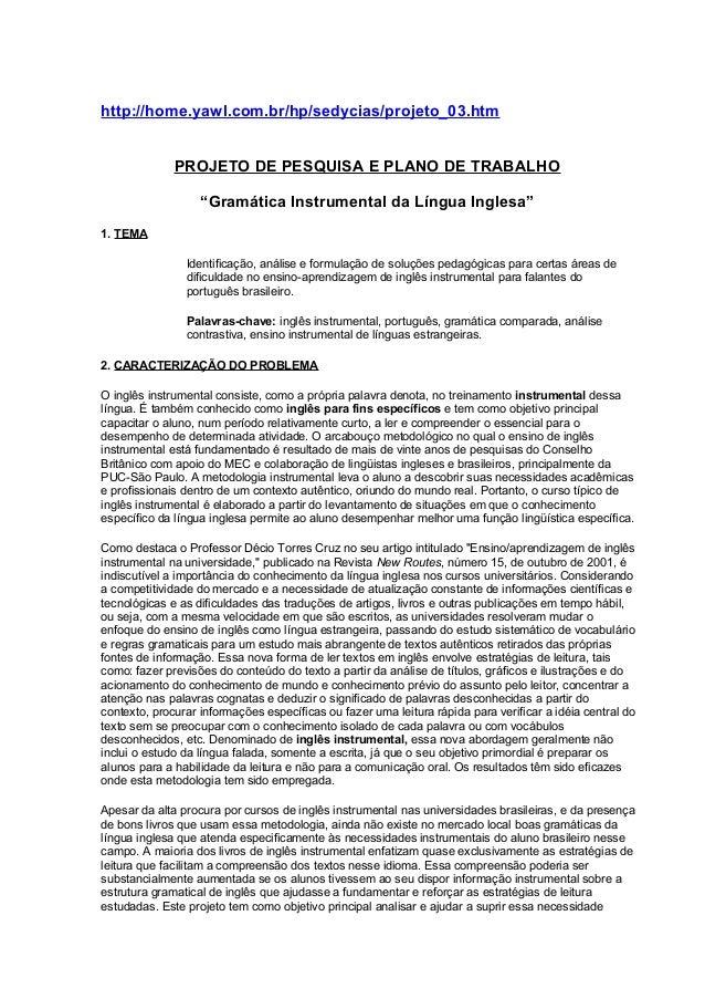 """http://home.yawl.com.br/hp/sedycias/projeto_03.htm PROJETO DE PESQUISA E PLANO DE TRABALHO """"Gramática Instrumental da Líng..."""