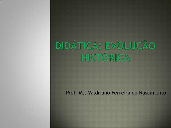 Profº Ms. Valdriano Ferreira do Nascimento