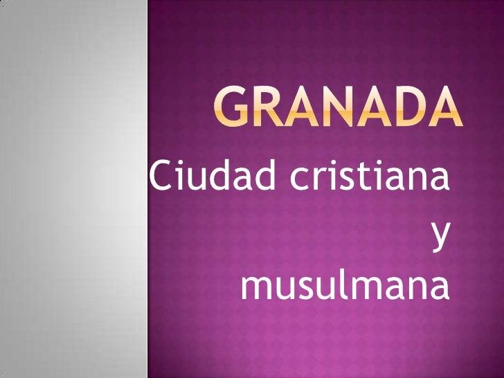 Granada<br />Ciudad cristiana <br />y <br />musulmana<br />
