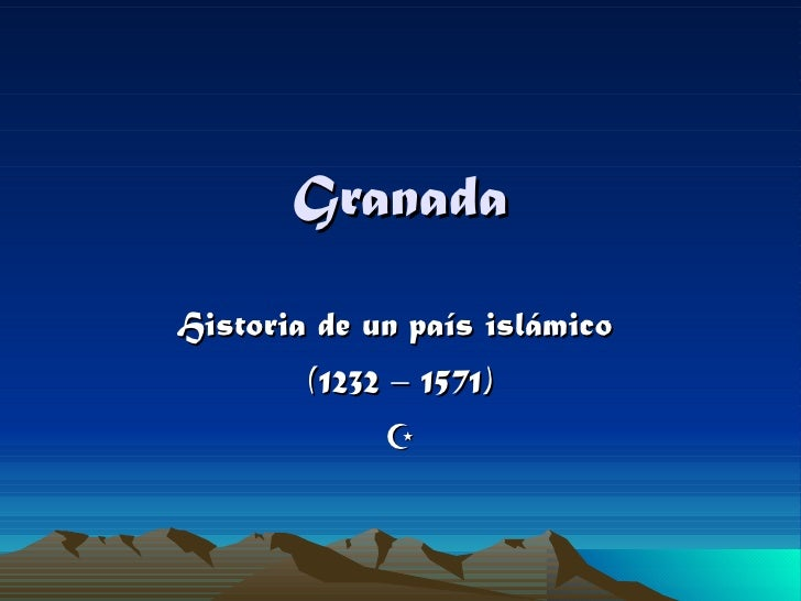 Granada Historia de un país islámico  (1232 – 1571) 