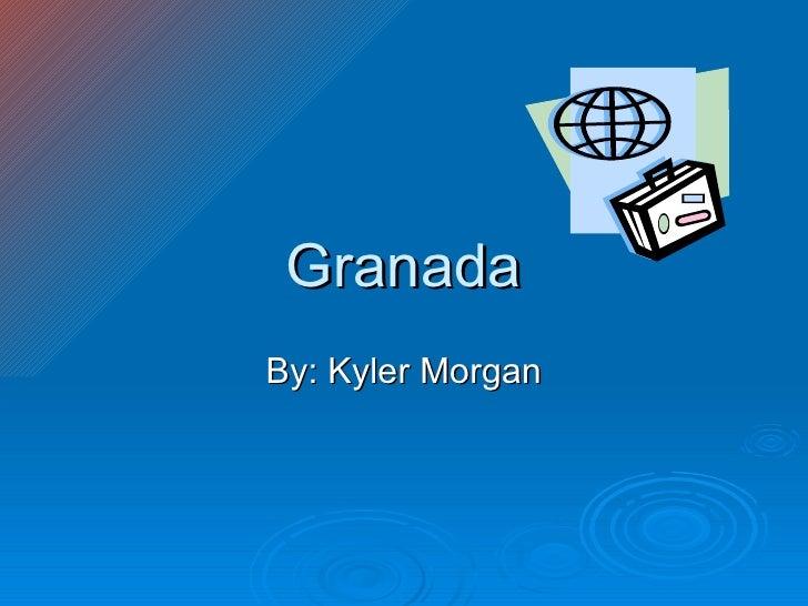 Granada By: Kyler Morgan