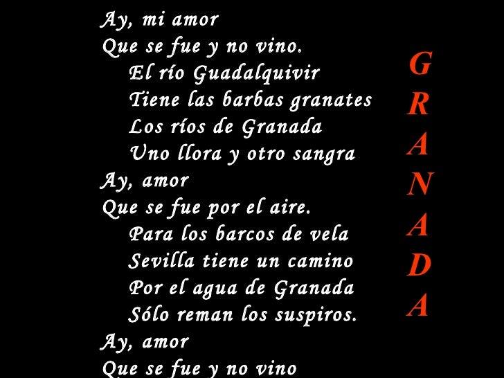 Ay, mi amor Que se fue y no vino. El río Guadalquivir  Tiene las barbas granates Los ríos de Granada Uno llora y otro sang...