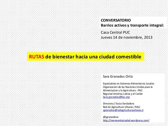 CONVERSATORIO Barrios activos y transporte integral: Casa Central PUC Jueves 14 de noviembre, 2013  RUTAS de bienestar hac...