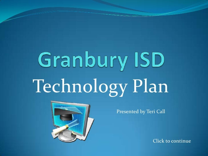 Technology Plan          Presented by Teri Call                              Click to continue