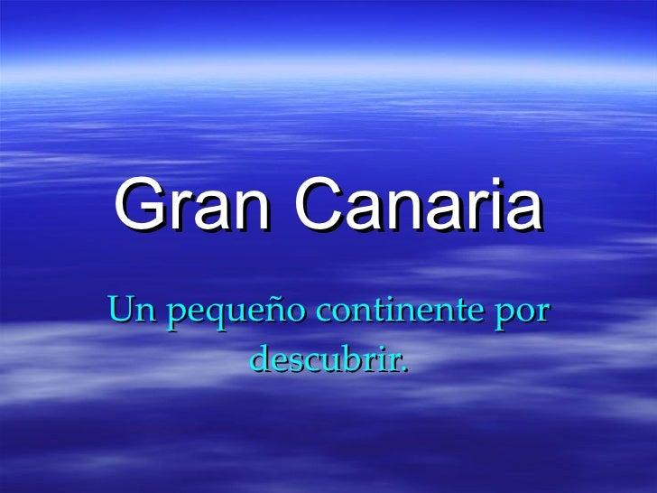 Gran Canaria Un pequeño continente por descubrir.