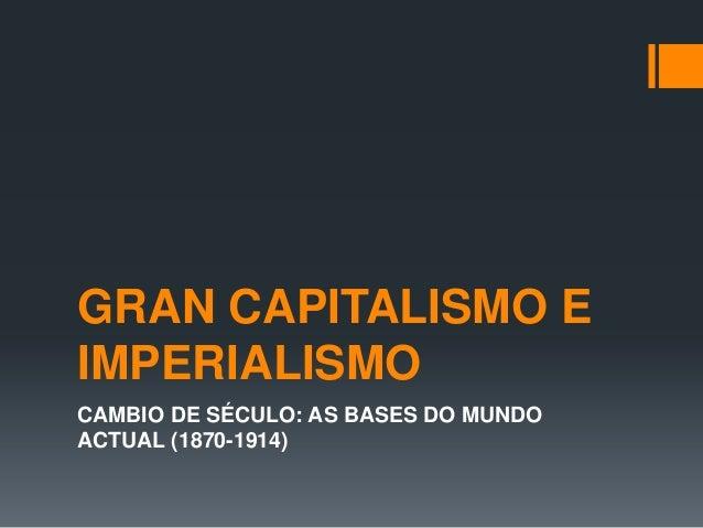 GRAN CAPITALISMO EIMPERIALISMOCAMBIO DE SÉCULO: AS BASES DO MUNDOACTUAL (1870-1914)