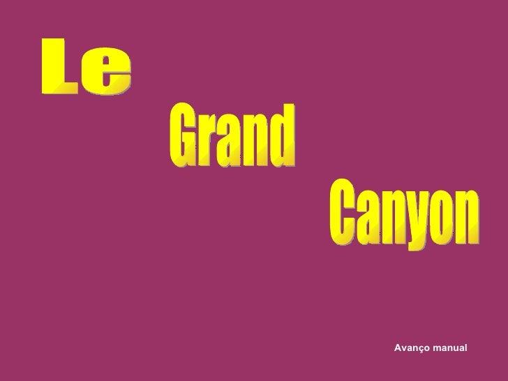 Le Grand Canyon Avanço manual