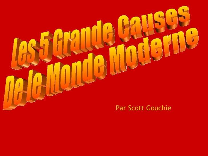 Les 5 Grande Causes  De le Monde Moderne Par Scott Gouchie