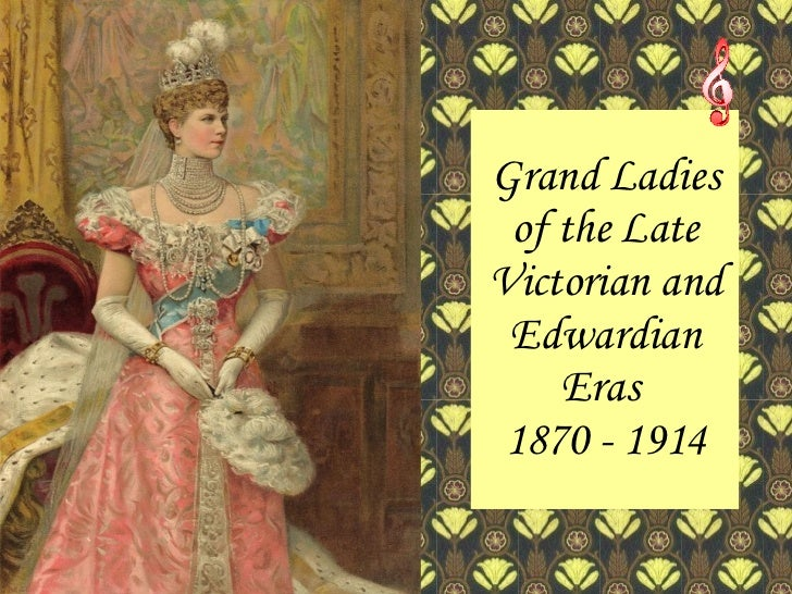 Grand Ladies of the Late Victorian and Edwardian Eras
