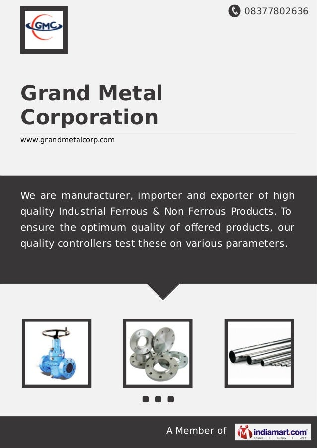 08377802636 A Member of Grand Metal Corporation www.grandmetalcorp.com We are manufacturer, importer and exporter of high ...
