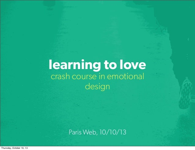 learning to love crash course in emotional design Paris Web, 10/10/13 Thursday, October 10, 13