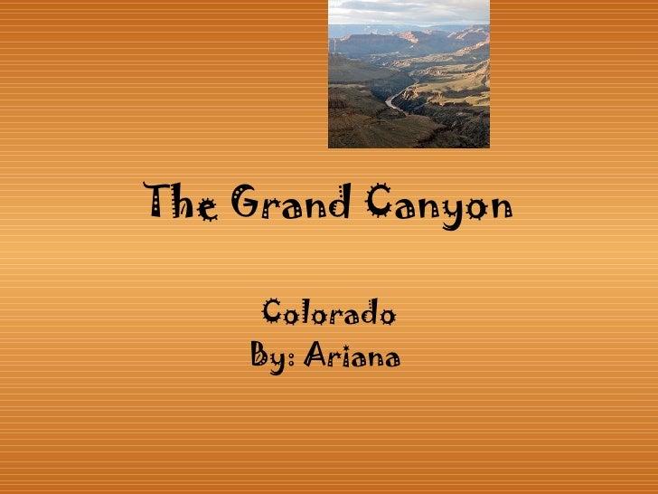 The Grand Canyon   Colorado By: Ariana