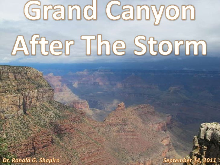 Grand Canyon<br />After The Storm<br />Dr. Ronald G. Shapiro<br />September 14, 2011<br />