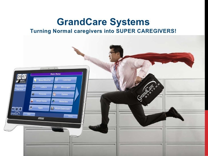 GrandCare Systems Turning Normal caregivers into SUPER CAREGIVERS!